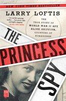 The Princess Spy: The True Story of World War II Spy Aline Griffith, Countess of Romanones - Larry Loftis