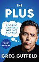 The Plus : Self-Help for People Who Hate Self-Help - Greg Gutfeld