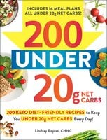 200 under 20g Net Carbs: 200 Keto Diet–Friendly Recipes to Keep You under 20g Net Carbs Every Day! - Lindsay Boyers
