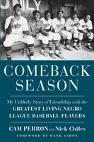 Comeback Season: My Unlikely Story of Friendship with the Greatest Living Negro League Baseball Players - Cam Perron