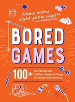 Bored Games: 100+ In-Person and Online Games to Keep Everyone Entertained - Adams Media