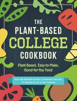 The Plant-Based College Cookbook: Plant-Based, Easy-to-Make, Good-for-You Food - Adams Media