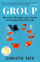 Group: How One Therapist and a Circle of Strangers Saved My Life - Christie Tate