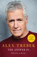 The Answer Is . . .Reflections on My Life - Alex Trebek