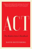 Act: The Modern Actor's Handbook - David Rotenberg