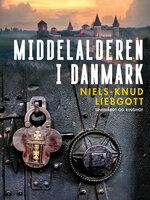 Middelalderen i Danmark - Niels-Knud Liebgott