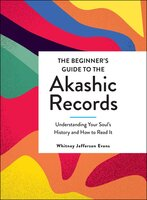 The Beginner's Guide to the Akashic Records: Understanding Your Soul's History and How to Read It - Whitney Jefferson Evans