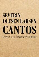 Cantos - Delvist i en forgængers fodspor - Severin Olesen Larsen