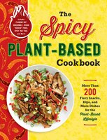 The Spicy Plant-Based Cookbook: More Than 200 Fiery Snacks, Dips, and Main Dishes for the Plant-Based Lifestyle - Adams Media