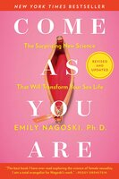 Come As You Are: Revised and Updated: The Surprising New Science That Will Transform Your Sex Life - Emily Nagoski