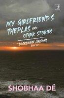 Lockdown Liaisons: Book 6: My Girlfriend's Theplas and Other Stories - Shobhaa De