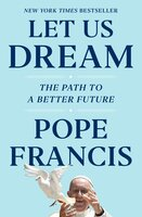 Let Us Dream : The Path to a Better Future - Pope Francis, Austen Ivereigh