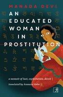 An Educated Woman In Prostitution: A Memoir of Lust, Exploitation, Deceit (Calcutta, 1929) - Manada Devi