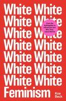 White Feminism - Koa Beck
