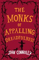 The Monks of Appalling Dreadfulness - John Connolly