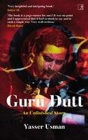 Guru Dutt: An Unfinished Story - Yasser Usman