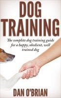 Dog Training - The Complete Dog Training Guide For A Happy, Obedient, Well Trained Dog - Dan O'Brian