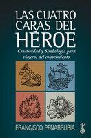 Las cuatro caras del héroe - Francisco Peñarrubia