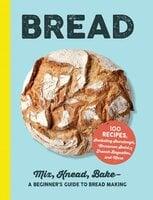 Bread : Mix, Knead, Bake - A Beginner's Guide to Bread Making - Adams Media