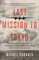 Last Mission to Tokyo : The Extraordinary Story of the Doolittle Raiders and Their Final Fight for Justice - Michel Paradis
