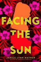 Facing the Sun - Janice Lynn Mather