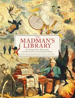 The Madman's Library : The Greatest Curiosities of Literature - Edward Brooke-Hitching