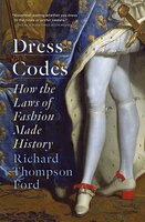 Dress Codes : How the Laws of Fashion Made History - Richard Thompson Ford