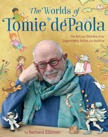The Worlds of Tomie dePaola: The Art and Stories of the Legendary Artist and Author - Barbara Elleman