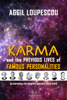 Karma and the Previous Life of Famous Personalities: An interesting and insightful approach of our world - Aggil Loupescou