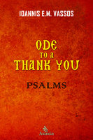 Ode to a Thank You: Psalms - Ioannis E. M. Vassos