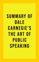 Summary of Dale Carnegie's The Art of Public Speaking - . IRB Media