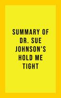 Summary of Dr. Sue Johnson's Hold Me Tight - . IRB Media