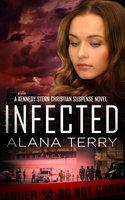 Infected - A Kennedy Stern Christian Suspense Novel Book 6 - Alana Terry