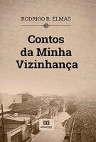 Contos da Minha Vizinhança - Rodrigo R. Elmas