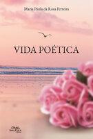 Vida Poética - Maria Paula da Rosa Ferreira