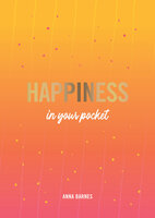 Happiness in Your Pocket: Tips and Advice for a Happier You - Anna Barnes