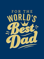 For the World's Best Dad: The Perfect Gift to Give to Your Father - Summersdale Publishers