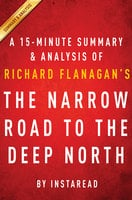 The Narrow Road to the Deep North by Richard Flanagan - A 15-minute Summary & Analysis - . IRB Media