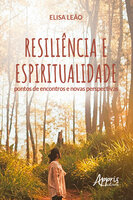 Resiliência e Espiritualidade: Pontos de Encontros e Novas Perspectivas - Elisa Leão
