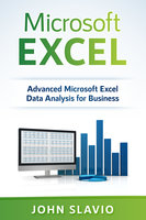 Microsoft Excel - Advanced Microsoft Excel Data Analysis for Business - John Slavio