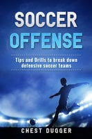Soccer Offense: Improve Your Team's Possession and Passing Skills through Top Class Drills - Chest Dugger