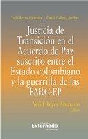 Justicia De Transición En El Acuerdo De Paz Suscrito Entre El Estado Colombiano Y La Guerrilla De Las FARC-EP - Yesid Alvarado Reyes, David Arribas Gallego