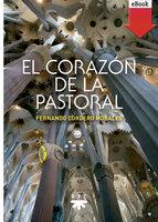 El corazón de la pastoral - Fernando Cordero Morales