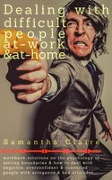 Dealing With Difficult People At Work & At Home: Workbook solutions on the psychology of setting boundaries & how to deal with negative, overconfident & conceited people with arrogance & bad attitudes