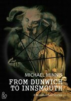 FROM DUNWICH TO INNSMOUTH - 8 novellas and stories - Michael Minnis