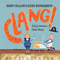 Clang!: Ernst Chladni's Science Experiments - Darcy Pattison