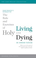 John Wesley's Extract of The Rule and Exercises of Holy Living and Dying - Jeremy Taylor