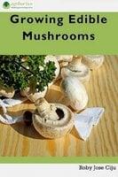 Growing Edible Mushrooms - Roby Jose Ciju