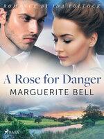A Rose for Danger - Marguerite Bell