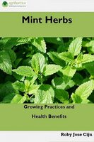 Mint Herbs: Growing Practices and Health Benefits - Roby Jose Ciju